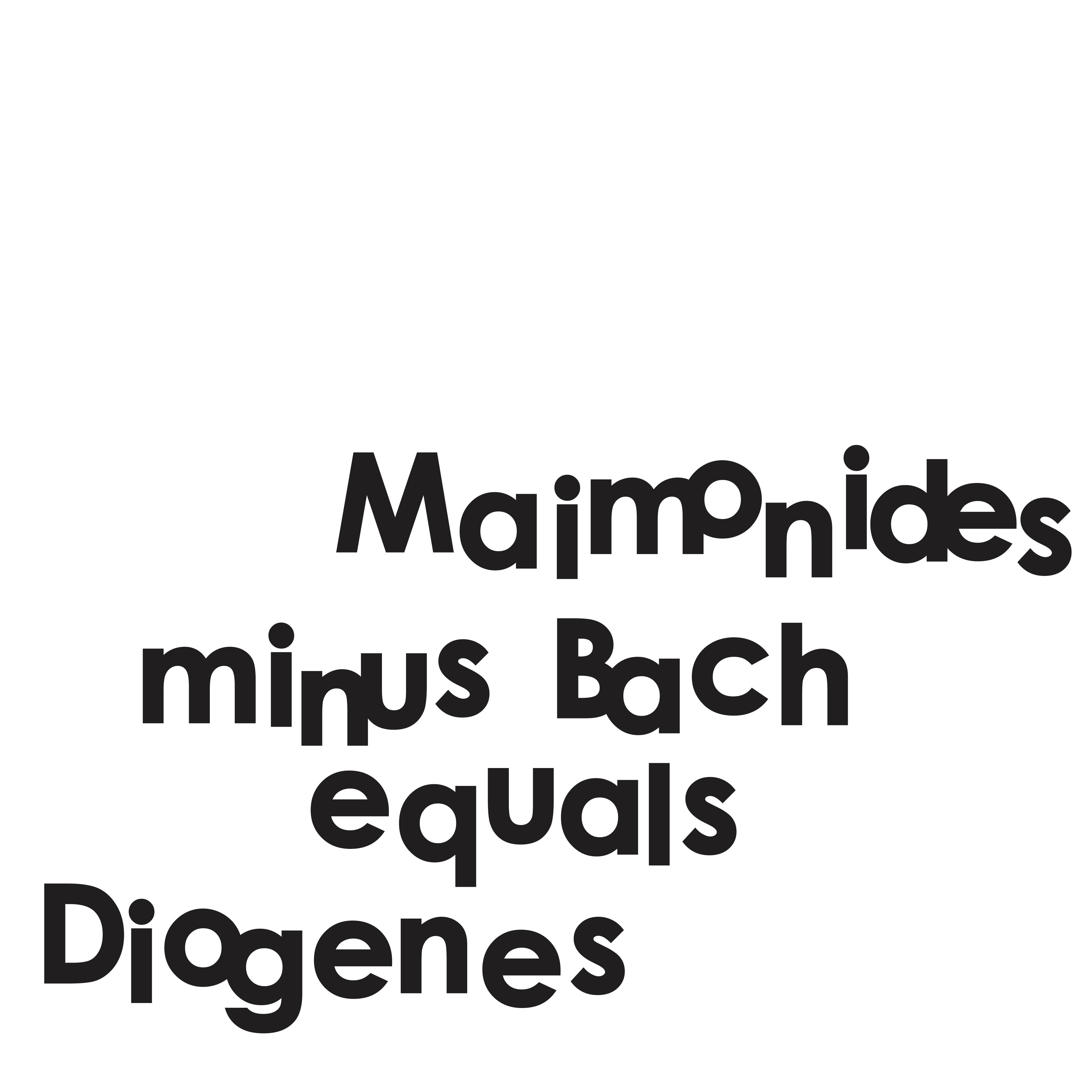 John Most > poems > pieces > 2010 > Maimonides Minus Bach Equals Diogenes