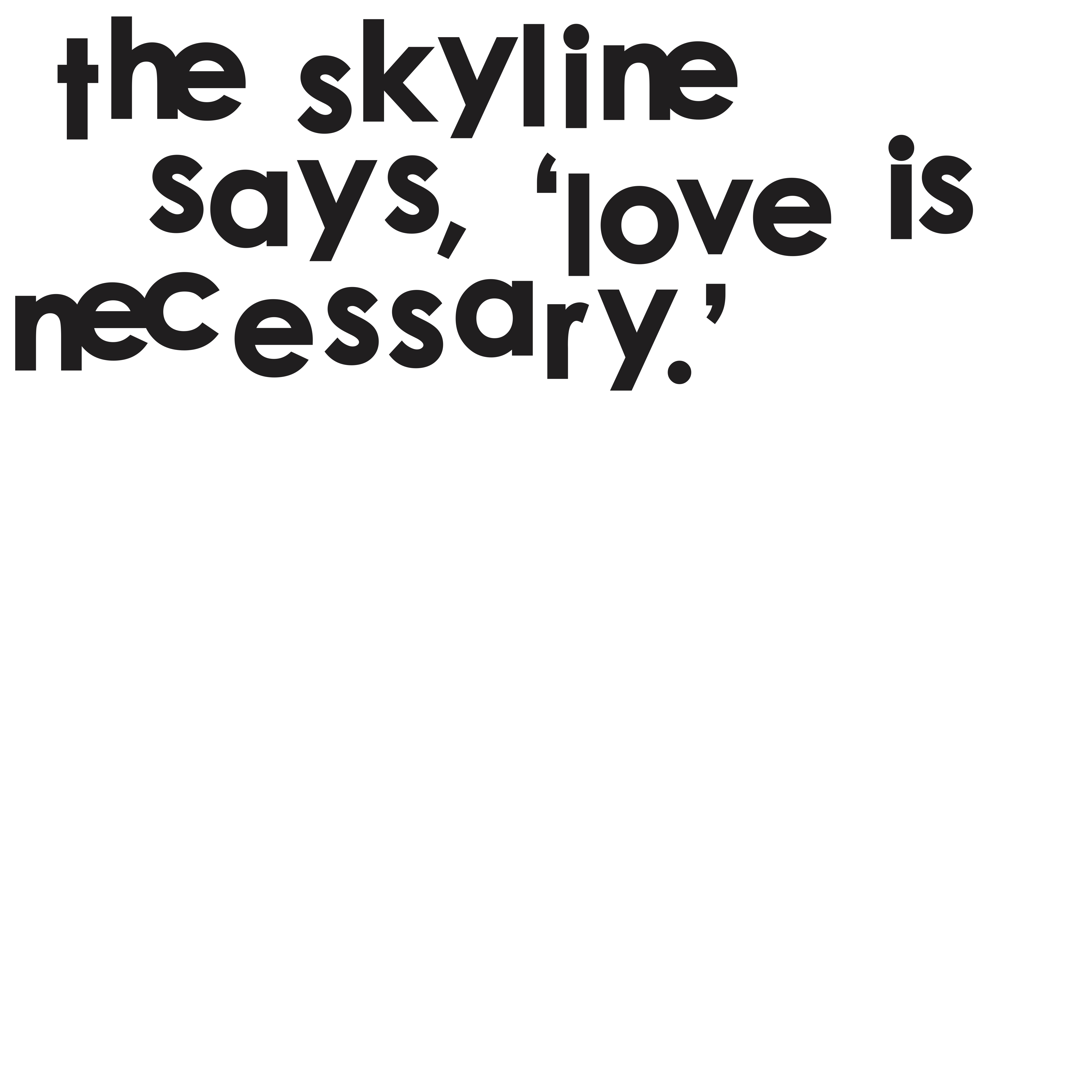 John Most > poems > pieces > 2010 > The Skyline Says Love Is Necessary